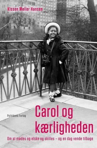 Kissen Møller Hansen, Carol Stief: Carol og kærligheden : at mødes og elske og skilles - og en dag vende tilbage