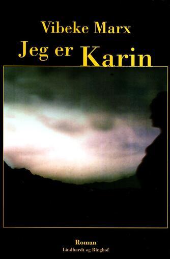 Vibeke Marx: Jeg er Karin : roman