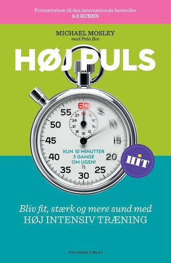 Michael Mosley, Peta Bee: Høj puls : bliv fit, stærk og mere sund med højintensiv træning