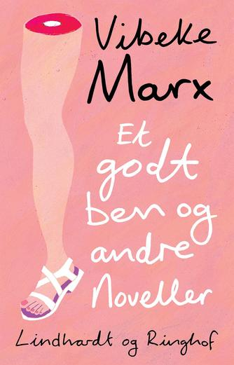 Vibeke Marx: Et godt ben og andre noveller