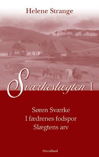 Helene Strange: Sværkeslægten. I, Søren Sværke : I fædrenes fodspor : Slægtens arv