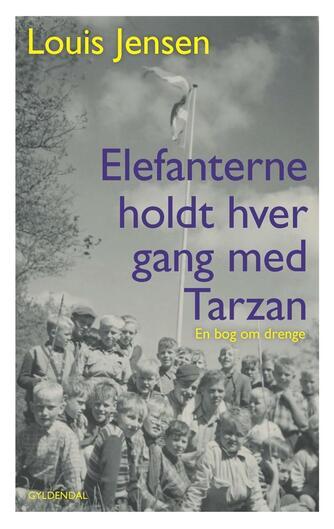 Louis Jensen (f. 1943): Elefanterne holdt hver gang med Tarzan : en bog om drenge