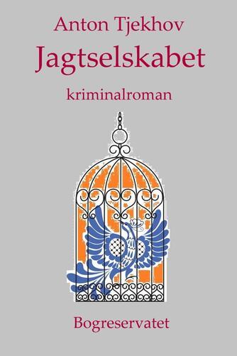 Anton Tjechov: Jagtselskabet : kriminalroman