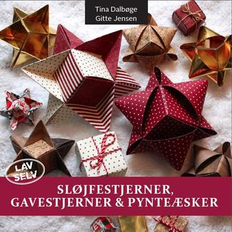 Tina Dalbøge: Sløjfestjerner, gavestjerner & pynteæsker : lav selv