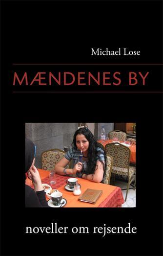 Michael Lose: Mændenes by : noveller om rejsende