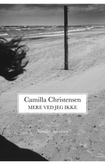 Camilla Christensen (f. 1957): Mere ved jeg ikke : noveller