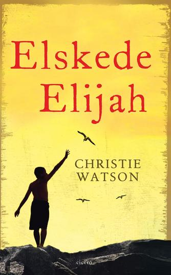 Christie Watson: Elskede Elijah