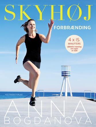 Anna Bogdanova: Skyhøj forbrænding : 4×15 minutters effektiv træning om ugen er nok