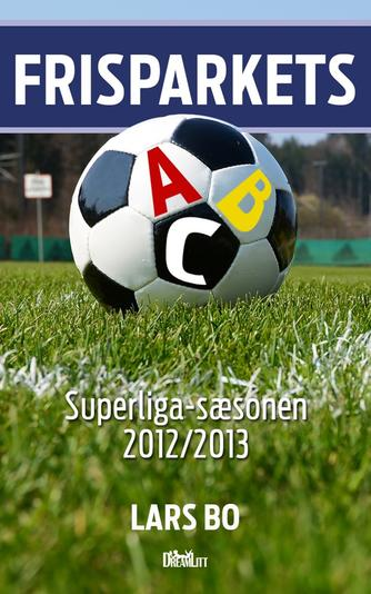 Lars Bo: Frisparkets ABC : superliga-sæsonen 2012/2013