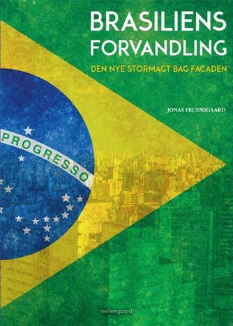Jonas Fruensgaard: Brasiliens forvandling : den nye stormagt bag facaden