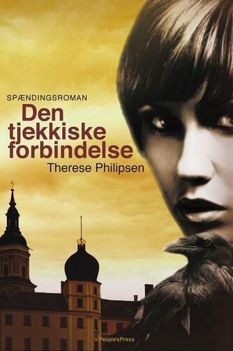 Therese Philipsen: Den tjekkiske forbindelse : spændingsroman