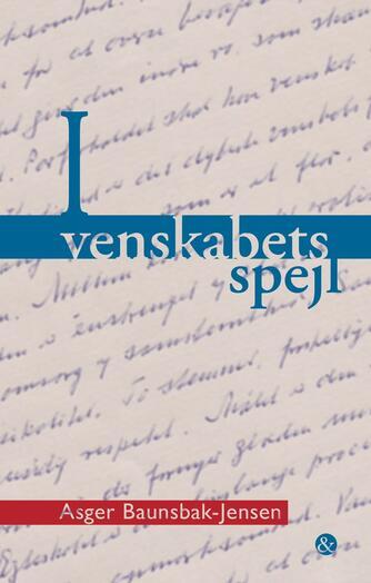 Asger Baunsbak-Jensen: I venskabets spejl