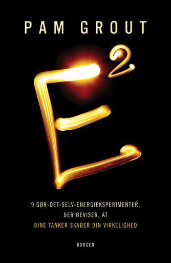 Pam Grout: E↑2 : ni gør-det-selv-eksperimenter, der beviser, at dine tanker skaber din virkelighed
