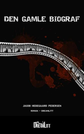 Jacob Hedegaard Pedersen: Den gamle biograf : roman