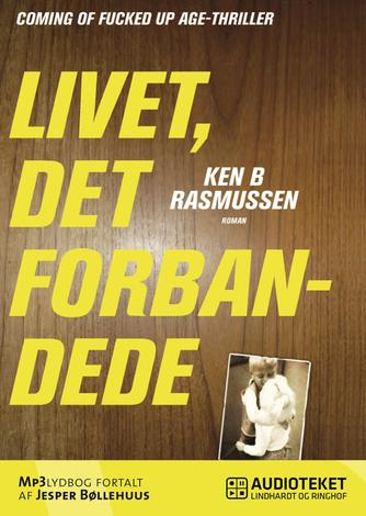 Ken B. Rasmussen: Livet, det forbandede : roman