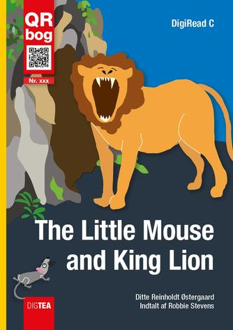 Ditte Reinholdt Østergaard: The little mouse and King Lion : QR bog