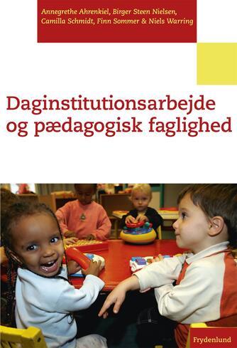 Annegrethe Ahrenkiel: Daginstitutionsarbejde og pædagogisk faglighed