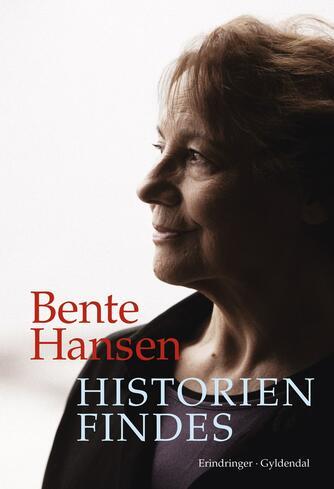 Bente Hansen (f. 1940): Historien findes : erindringer