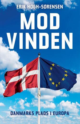 Erik Høgh-Sørensen: Mod vinden : Danmarks plads i Europa