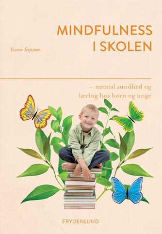 Yvonne Terjestam: Mindfulness i skolen : mental sundhed og læring hos børn og unge