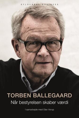 Torben Ballegaard, Olav Vorup: Når bestyrelsen skaber værdi