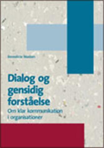 Benedicte Madsen (f. 1943): Dialog og gensidig forståelse : om klar kommunikation i organisationer