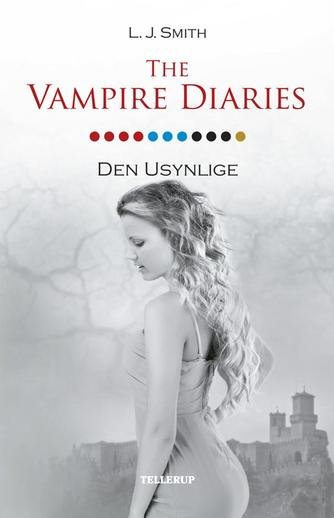 L. J. Smith: The vampire diaries. #11, Den usynlige