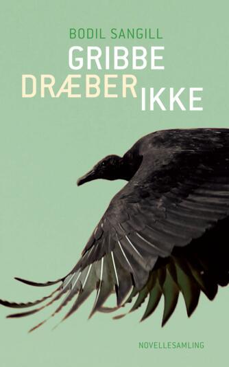 Bodil Sangill (f. 1951): Gribbe dræber ikke : novellesamling