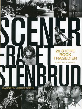 Karsten Jørgensen (f. 1955): Scener fra et stenbrud : 20 store rocktragedier fra Robert Johnson til Michael Jackson