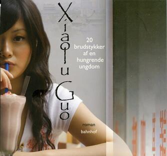 Xiaolu Guo: 20 brudstykker af en hungrende ungdom : roman