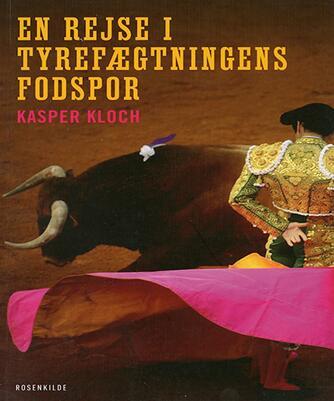 Kasper Kloch: En rejse i tyrefægtningens fodspor