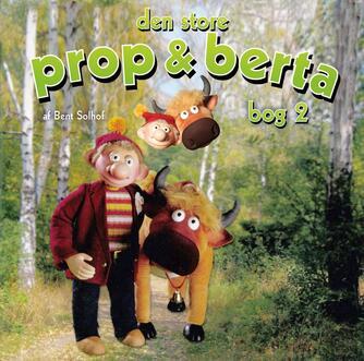 Bent Solhof: Den store Prop og Berta bog. 2