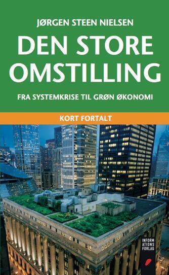 Jørgen Steen Nielsen (f. 1952-06-04): Den store omstilling : fra systemkrise til grøn økonomi : kort fortalt (Kort fortalt)