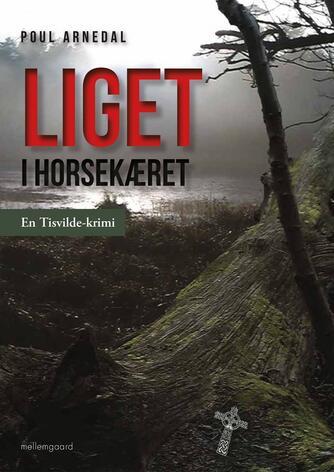 Poul Arnedal: Liget i Horsekæret : en Tisvilde-krimi