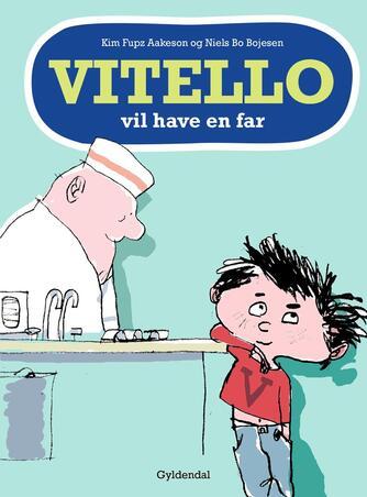 Kim Fupz Aakeson: Vitello vil have en far