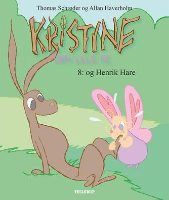 Thomas Schrøder, Allan Haverholm: Kristine - den lille fe. 8, - og Henrik Hare