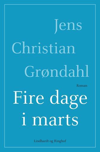 Jens Christian Grøndahl: Fire dage i marts : roman