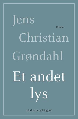 Jens Christian Grøndahl: Et andet lys : roman