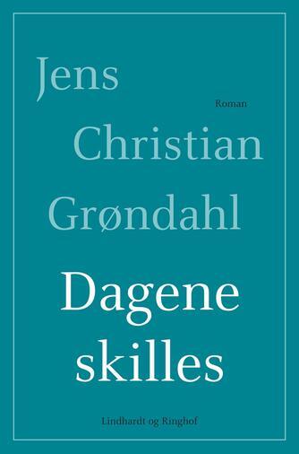 Jens Christian Grøndahl: Dagene skilles : roman