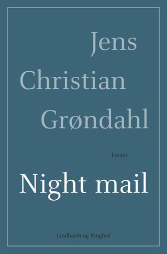 Jens Christian Grøndahl: Night mail : essays