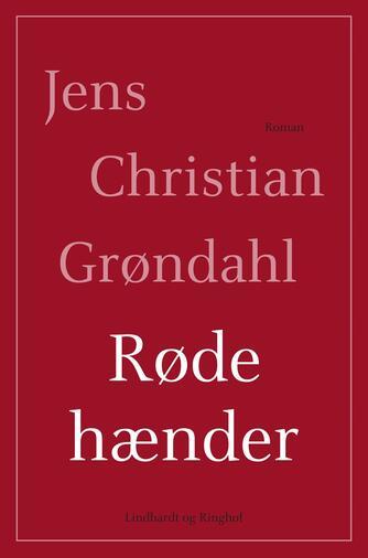 Jens Christian Grøndahl: Røde hænder : roman