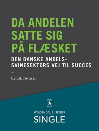 Henrik Tüchsen: Da andelen satte sig på flæsket : den danske svinesektors vej til succes
