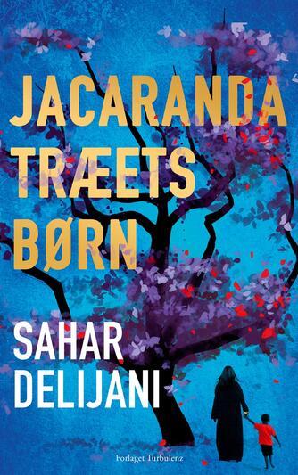 Sahar Delijani (f. 1983): Jacarandatræets børn : roman