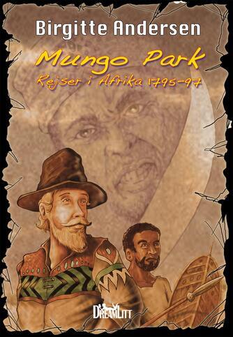 Birgitte Andersen (f. 1952-08-18): Mungo Park : rejser i Afrika 1795 - 97