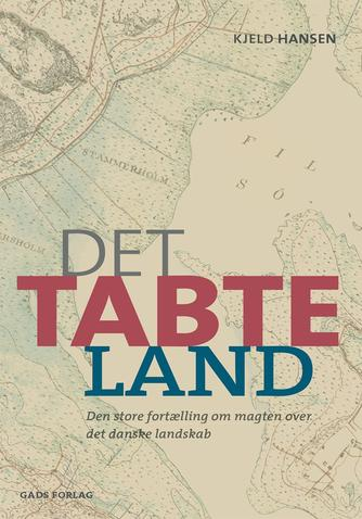 Kjeld Hansen (f. 1947): Det tabte land : den store fortælling om magten over det danske landskab