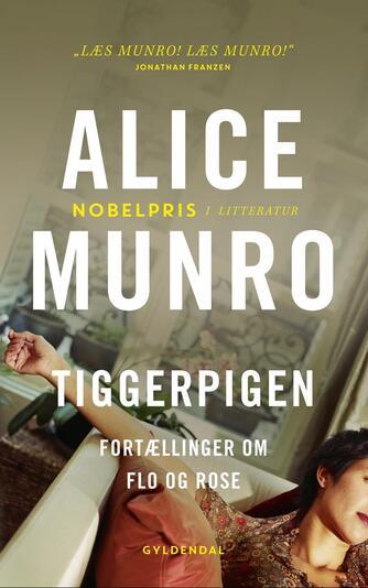 Alice Munro: Tiggerpigen : fortællinger om Flo og Rose