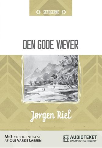 Jørn Riel: Den gode væver : fortællinger fra Afrika, Canada og Østen