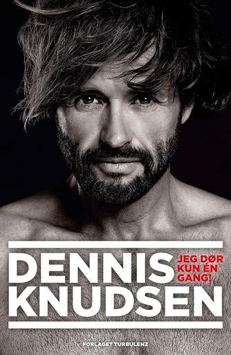 Dennis Knudsen (f. 1963), Dennis Drejer: Jeg dør kun én gang