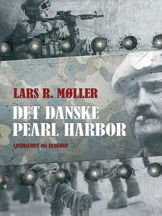 Lars R. Møller: Det danske Pearl Harbor