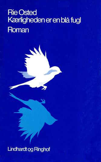 Rie Osted: Kærligheden er en blå fugl : roman